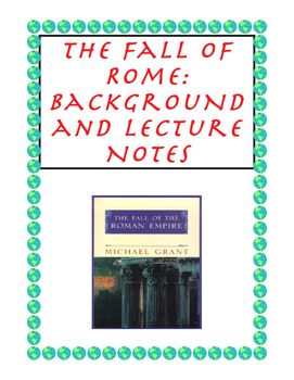 Ancient Rome: The Fall of Rome Background and Lecture Notes