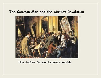 Andrew Jackson, the Common Man, and the Market Revolution