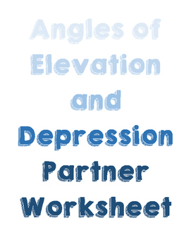 Angles of Elevation and Depression Partner Worksheet (with