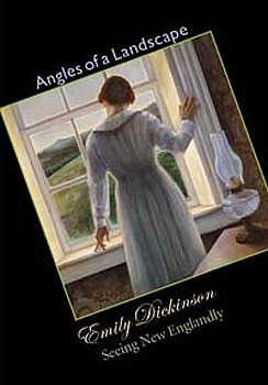 Angles of a Landscape: Emily Dickinson - Seeing New Englandly