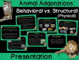 Animal Adaptations : Physical Vs. Behavioral Presentation