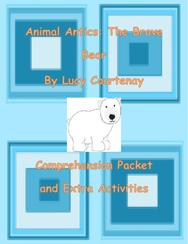Animal Antics: The Brave Bear  By Lucy Courtenay Comprehen