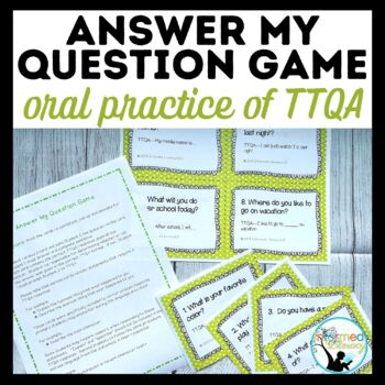 Answer My Question Game:  Oral Practice of TTQA