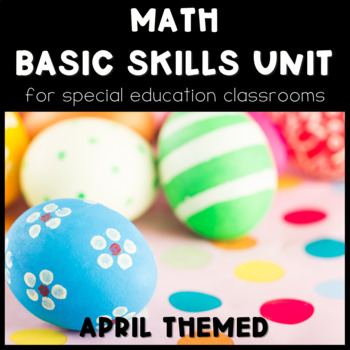 April No Prep Math Basic Skills Unit for Special Ed Classroom