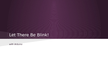 Arduino Blink Lesson - Let there be blink
