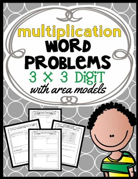 Area Model Multiplication: 3 x 3 Digit Word Problems, Guid