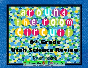 Around the Room Science Circuit - All Utah 6th Grade Units