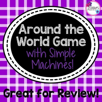 Around the World Game with Simple Machines! Great for Review!