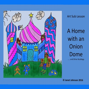 Art Sub Lesson - A Home with an Onion Dome....and Other Buildings