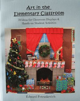 Art in the Elementary Classroom: 70 Ideas for Classroom Displays.