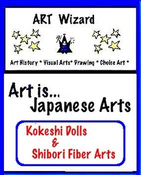 Art is ... Japanese Arts - Kokeshi Dolls & Shibori Fiber A
