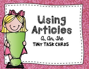 Articles:  Using Articles A, An, and The Tiny Task Cards