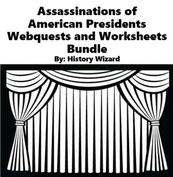 Assassinations of American Presidents Webquests and Worksh