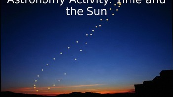 """Astronomy Activity - """"Time and the Sun"""""""