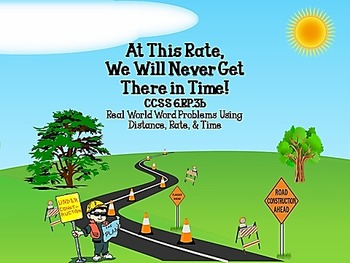 At This Rate We Will Never Get There in Time! CCSS 6.RP.3b
