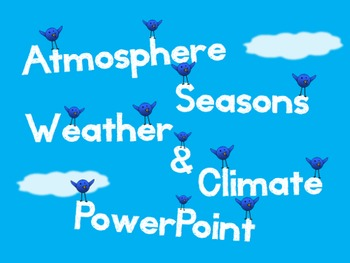 Atmosphere PowerPoint - Atmosphere, Seasons, Weather, Clim