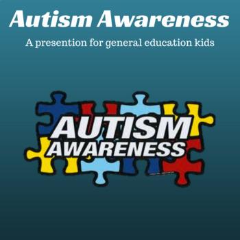 Autism Awareness for General Education Children; An educat