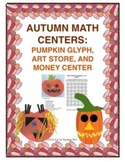 Autumn Math Centers:  Pumpkin Glyph, Art Store, and Money Center