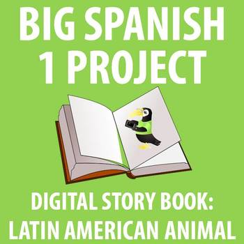 Spanish 1 - BIG Project: Creating a Digital Children's Book
