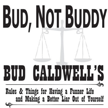 BUD, NOT BUDDY Bud Caldwell's Rules and Things
