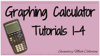 BUNDLE! Graphing Calculator Tutorials 1 - 4 Intro to the G