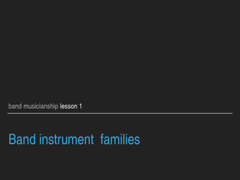 Band Musicianship Lesson 1: Band Instrument Families PPT