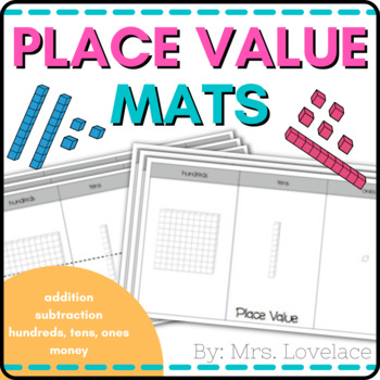 Base Ten Place Value Mats:  Hundreds/Tens/Ones, Addition,