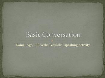 Basic Conversation : -ER verbs, Vouloir, name, age : Speak