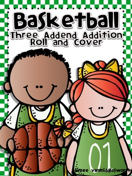 Basketball Roll and Cover Three Addend Addition Center Activity