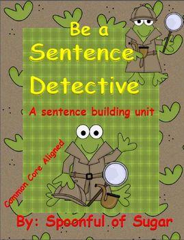 Be A Sentence Detective (A sentence building Unit)