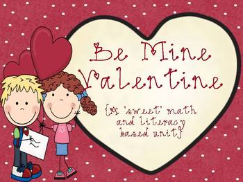 Be Mine, Valentine {A 'Sweet' Math and Literacy Based Unit}