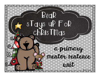 Bear Stays Up For Christmas: A Primary Mentor Sentence Unit