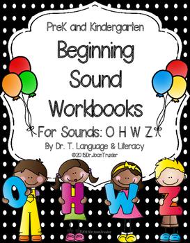 Beginning Sound Workbooks for Sounds O  H  W  Z (PreK & Ki