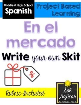 Beginning Spanish Write Your Own Skit - En el mercado