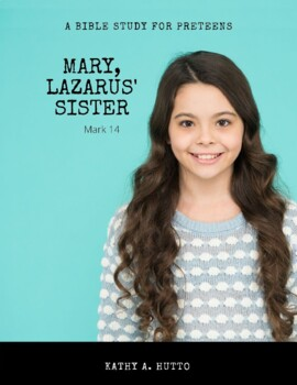 Bible Study for preteens - Mary (Lazarus & Martha's sister)