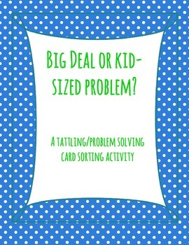 Big Deal or Kid-Sized Problem: Tattling Card Sorting Activity