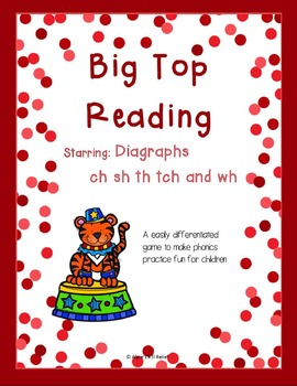Big Top Reading Starring Diagraphs ch sh th tch wh