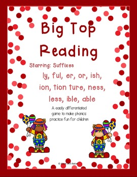Big Top Reading suffix ly ful er or ish ion tion ture ness