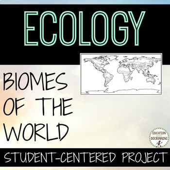 Biomes of the World Student Centered Unit Project for Ecol