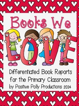 Books We Love! Differentiated Book Reports for the Primary