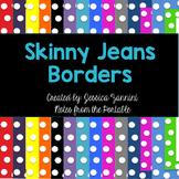 Border Fun: Skinny Jeans