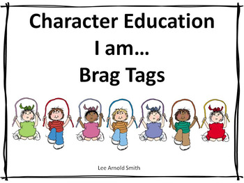 Character Education  I am… Brag Tags