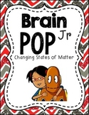 Brain Pop Jr Changing States of Matter