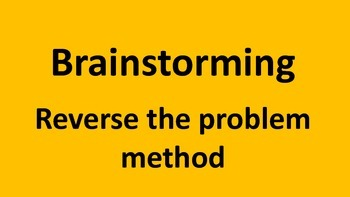Brainstorming - Reverse the problem method