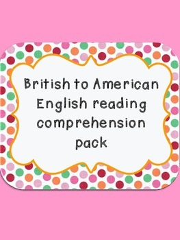 British to American English reading comprehension and infe
