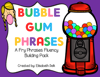 Bubble Gum Phrases {A Fry Phrases Fluency Building Pack}
