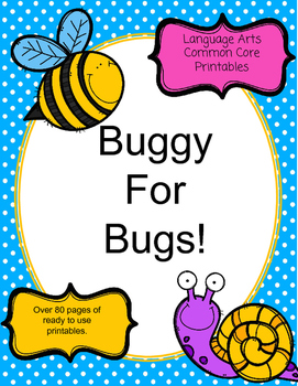 Buggy for Bugs: Common Core Language Arts Printables