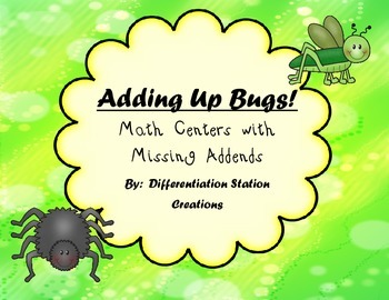 Bugs Adding Up! 4 Differentiated Math Centers with Missing