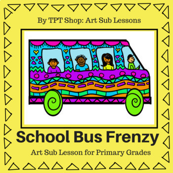 Art Sub Plan - School Bus Frenzy