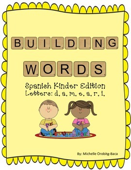 Building Words Spanish Kinder Edition Letters: d, a, m, e,